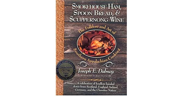 Spoon Bread /& Scuppernong Wine Smokehouse Ham The Folklore and Art of Southern Appalachian Cooking