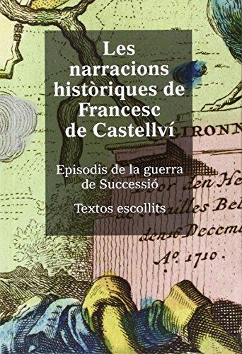 Les narracions històriques de Francesc de Castellví.: Episodis de la guerra de Successió. Textos escfollits