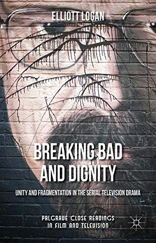 Breaking Bad and Dignity: Unity and Fragmentation in the Serial Television Drama (Palgrave Close Readings in Film and Television)