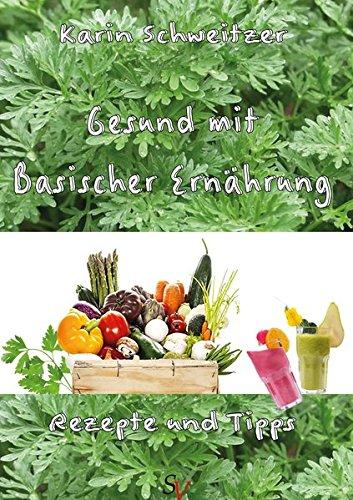Gesund mit basischer Ernährung: Rezepte und Tipps -