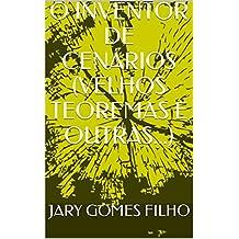 O INVENTOR DE CENÁRIOS (VELHOS TEOREMAS E OUTRAS...) (Portuguese Edition)