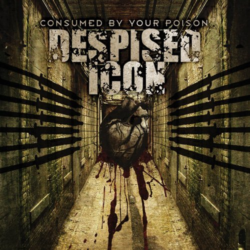 Consumed By Your Poison (Reissue) by Despised Icon (2006-04-04)