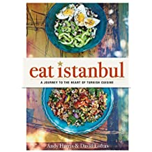 Eat Istanbul: A Journey to the Heart of Turkish Cuisine by Andy Harris (2015-09-01)