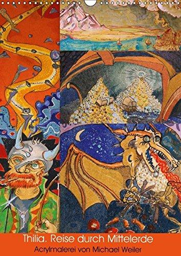 Thilia. Reise durch Mittelerde. Acrylmalerei von Michael Weiler. (Wandkalender 2018 DIN A3 hoch): Mittelerde als knallbuntes Kaleidoskop. (Monatskalender, 14 Seiten )