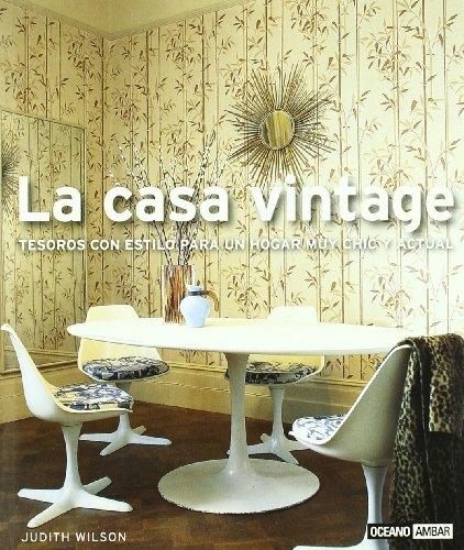 La casa vintage: Para lograr una decoración ecléctica y actual (Ilustrados / Estilos de vida) por Judith Wilson