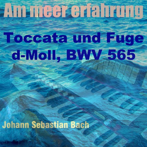 toccata und fuge in d minor bwv 565 am meer erfahrung version by aaron becker on amazon music. Black Bedroom Furniture Sets. Home Design Ideas