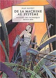 De la machine au système : Histoire des techniques depuis 1800