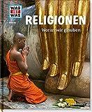 Religionen. Woran wir glauben (WAS IST WAS Sachbuch, Band 105)
