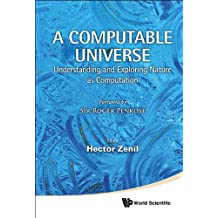 A Computable Universe:Understanding and Exploring Nature as Computation (English Edition)