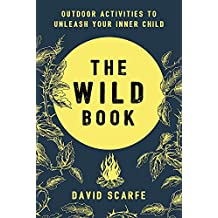 The Wild Book: Outdoor Activities to Unleash Your Inner Child