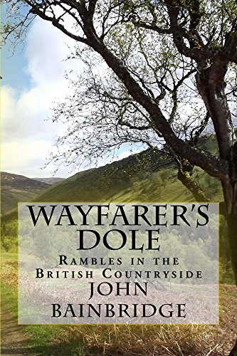 Wayfarer's Dole: Rambles in the British Countryside by [Bainbridge, John]