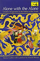 Alone with the Alone: Creative Imagination in the Sūfism of Ibn 'Arabī: Creative Imagination in the Sufism of Ibn 'Arabi (Bollingen Series (General))
