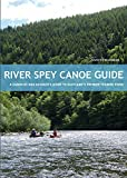 River Spey Canoe Guide : A Canoeist and Kayaker's Guide to Scotland's Premier Touring River