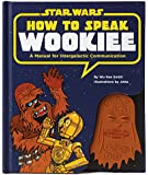 How to Speak Wookiee: A Manual for Intergalactic Communication.