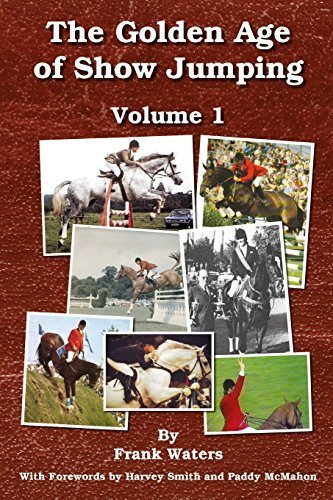 The Golden Age of Show Jumping: Volume 1 by Frank Waters (2015-02-12)