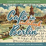 Café in Berlin (Learn German with Stories 1-10 Short Stories for Beginners)