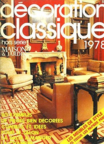 HORS SERIE MAISON & JARDINAUTOMNE HIVER 1977-1978 DECORATION CLASSIQUE 1978. 80 EXEMPLES DE PIECES BIEN DECOREES. CONSEILS ET IDEES POUR LE SALON, LA SALLE A MANGER, LA CHAMBRE / ...