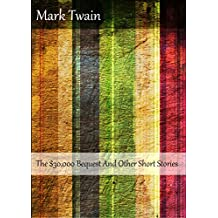 The $30,000 Bequest And Other Short Stories (Illustrated) (English Edition)