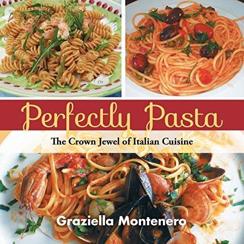 Perfectly Pasta: The Crown Jewel of Italian Cuisine by Montenero, Graziella (2014) Paperback