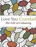 Love You Grandad - The Gift Of Colouring: A relaxing colouring book for grandfathers