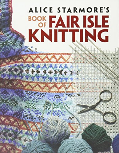 Alice Starmore's Book of Fair Isle Knitting (Dover Knitting, Crochet, Tatting, Lace) (Knit Crochet Cardigan)