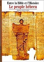 Entre la Bible et l'Histoire - Le Peuple hébreu de Mireille Hadas-Lebel