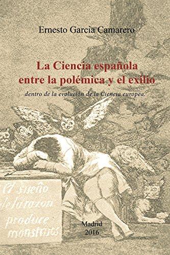 La ciencia española entre la polémica y el exilio: Dentro de la evolución de la ciencia europea por Ernesto García Camarero