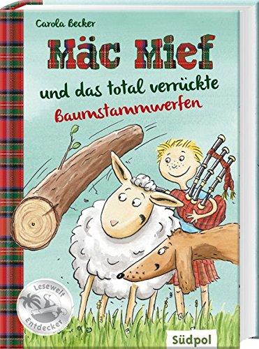 Mäc Mief und das total verrückte Baumstammwerfen (Südpol Lesewelt-Entdecker / Spannend, lustig, leicht zu lesen!)