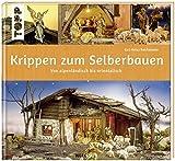 Krippen zum Selberbauen: von alpenl�ndisch bis orientalisch (Werkstatt)