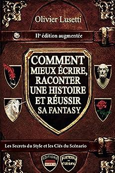 Comment mieux écrire, raconter une histoire et réussir sa Fantasy.: Méthode, IIe édition augmentée par [Lusetti, Olivier]