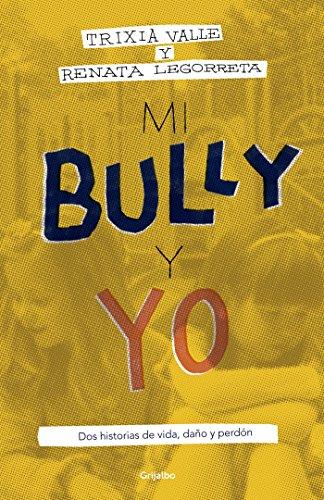 Mi bully y yo: Dos historias de vida, daño y perdón por Trixia Valle