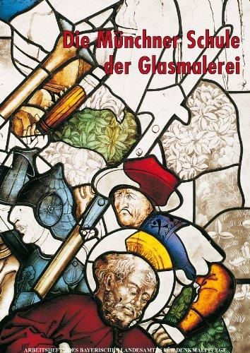 r Schule der Glasmalerei Studien zu den Glasgemälden des späten 15. und frühen 16. Jh. im Münchner Raum (Arbeitshefte des Bayerischen Landesamtes für Denkmalpflege) ()