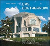 Das Goetheanum: Eine Führung durch den Bau, seine Umgebung und seine Geschichte