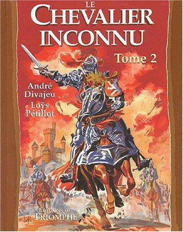 Le chevalier inconnu. Tome 2