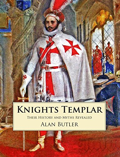 The Knights Templar: Their History and Myths Revealed