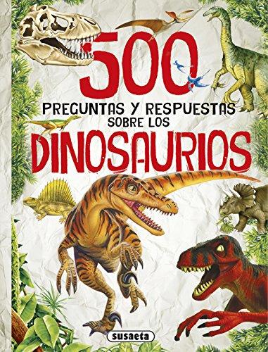 500 Preguntas y respuestas sobre los dinosaurios por Susaeta Ediciones S A