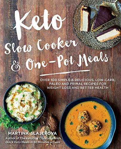 Keto Slow Cooker & One-Pot Meals: Over 100 Simple & Delicious Low-Carb, Paleo and Primal Recipes for Weight Loss and Better Health