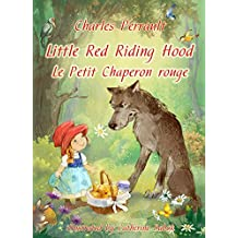 Little Red Riding Hood (English French bilingual Edition illustrated): Le Petit Chaperon rouge (Anglais Français édition bilingue illustré) (English Edition)