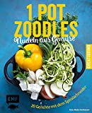 One Pot Zoodles - Nudeln aus Gemüse: 20 Gerichte mit dem Spiralschneider