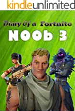 Diary of a Fortnite Noob 3 (An Unofficial Fortnite book) (Diary of a Fortnite Noob collection) (This is book 3 in Diary of a Fortnite Noob Collection)