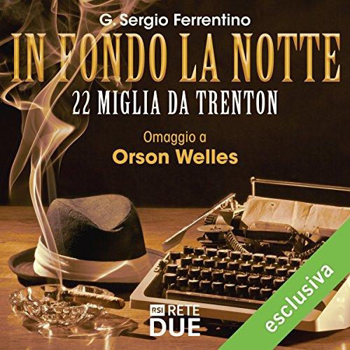 22 miglia da Trenton (In fondo la notte - Omaggio a Orson Welles) | G. Sergio Ferrentino