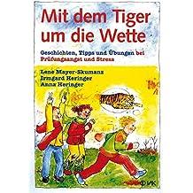 Mit dem Tiger um die Wette: Geschichten, Tipps und Übungen bei Prüfungsangst und Stress. Neue Rechtschreibung