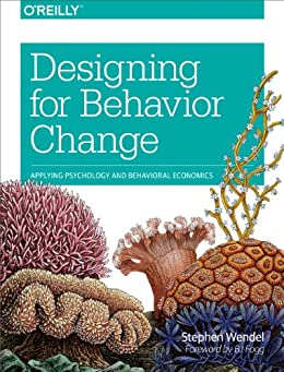 Designing for Behavior Change: Applying Psychology and Behavioral Economics by [Wendel, Stephen]
