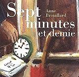 Sept minutes et demie | Brouillard, Anne (1967-....). Auteur