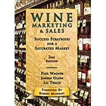 Wine Marketing & Sales: Success Strategies for a Saturated Market by Paul Wagner (2010-09-01)