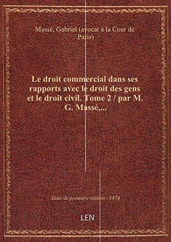 Le droit commercial dans ses rapports avec le droit des gens et le droit civil. Tome 2 / par M. G. M