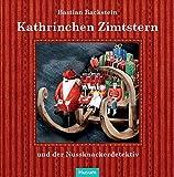 Kathrinchen Zimtstern und der Nussknackerdetektiv: Ein Adventskalender-Abenteuer für große und kleine Leute