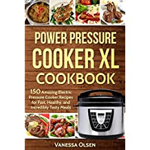 Power Pressure Cooker XL Cookbook: 150 Amazing Electric Pressure Cooker Recipes for Fast, Healthy, and Incredibly Tasty Meals (English Edition)