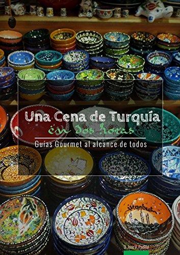 Una Cena de Turquía  en Dos Horas (Guías Gourmet al alcance  de todos nº 9) por Jose Vargas Padilla