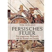 Persisches Feuer: Ein vergessenes Weltreich und der Kampf um Europa